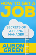 How to Get a Job: Secrets of a Hiring Manager by Alison Green